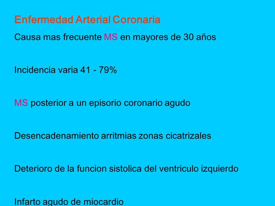 Enfermedad Arterial Coronaria Causa mas frecuente MS en mayores de 30 años Incidencia varia 41 - 79% MS posterior a un episorio coronario agudo Desenc
