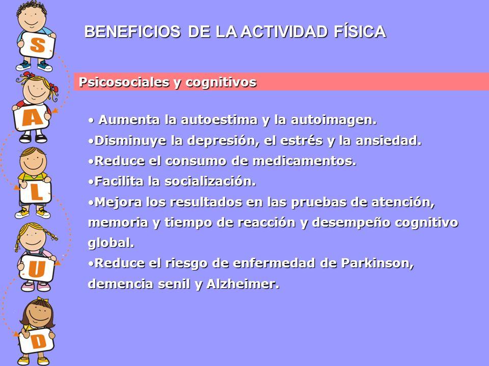 BENEFICIOS DE LA ACTIVIDAD FÍSICA Psicosociales y cognitivos Aumenta la autoestima y la autoimagen.