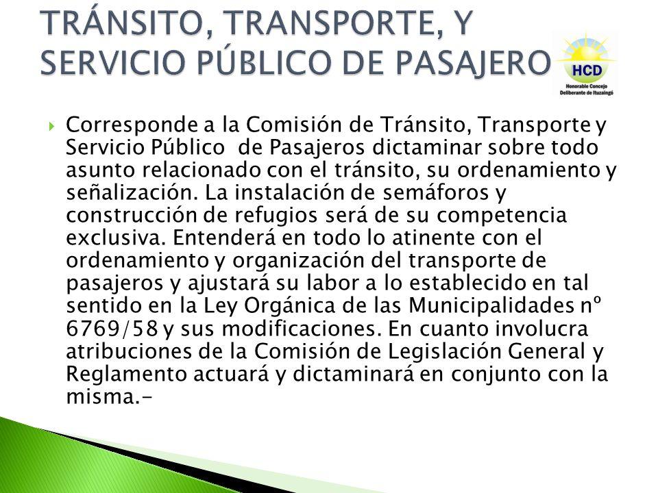Corresponde a la Comisión de Tránsito, Transporte y Servicio Público de Pasajeros dictaminar sobre todo asunto relacionado con el tránsito, su ordenam