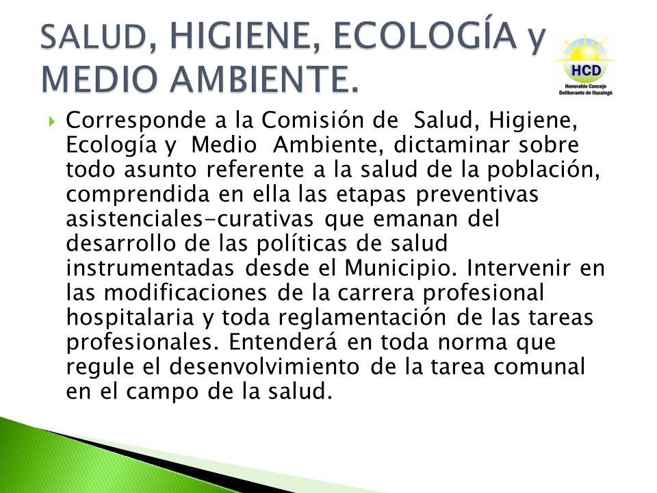 Corresponde a la Comisión de Salud, Higiene, Ecología y Medio Ambiente, dictaminar sobre todo asunto referente a la salud de la población, comprendida