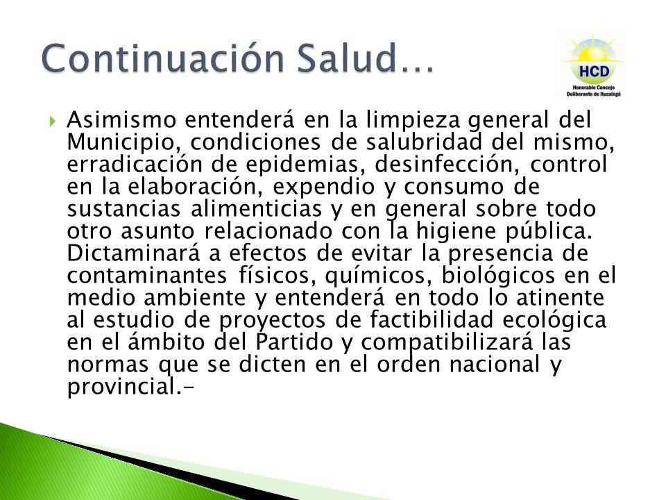Asimismo entenderá en la limpieza general del Municipio, condiciones de salubridad del mismo, erradicación de epidemias, desinfección, control en la e