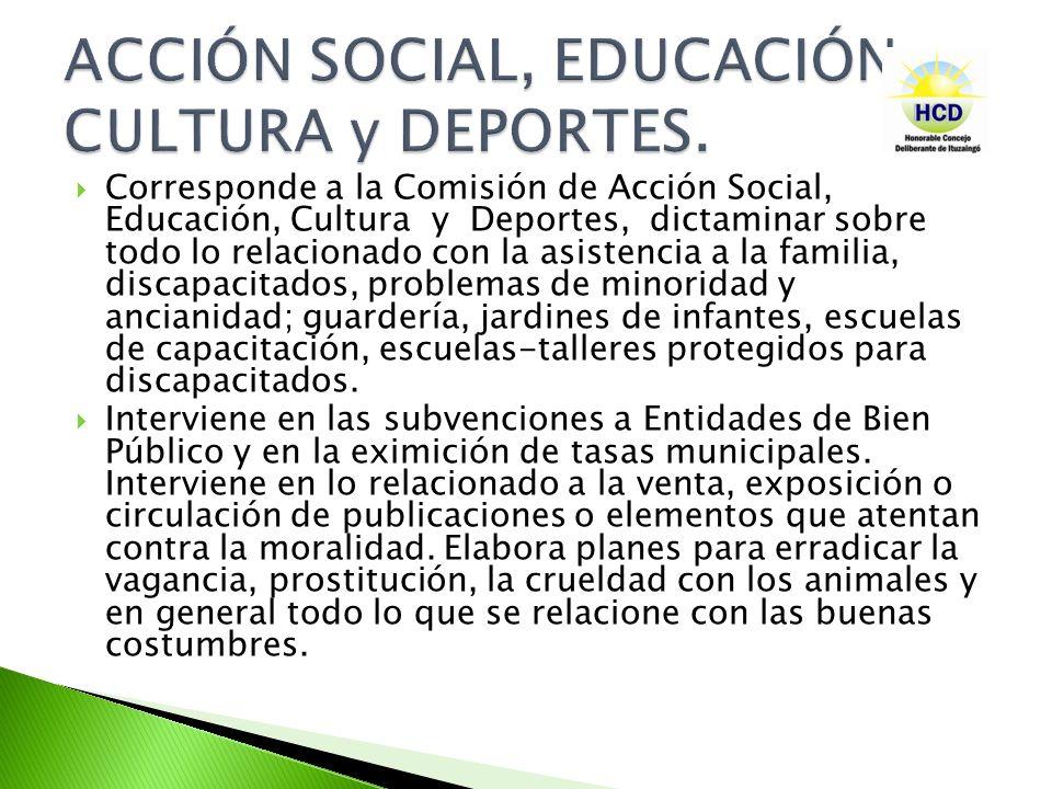 Corresponde a la Comisión de Acción Social, Educación, Cultura y Deportes, dictaminar sobre todo lo relacionado con la asistencia a la familia, discap