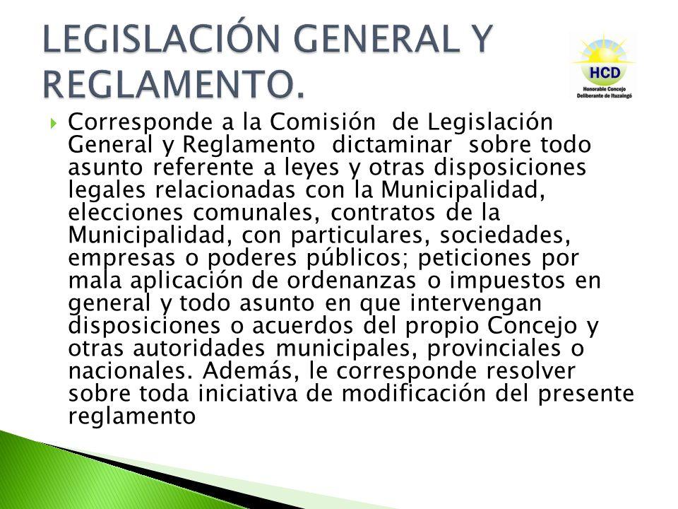 Corresponde a la Comisión de Legislación General y Reglamento dictaminar sobre todo asunto referente a leyes y otras disposiciones legales relacionada
