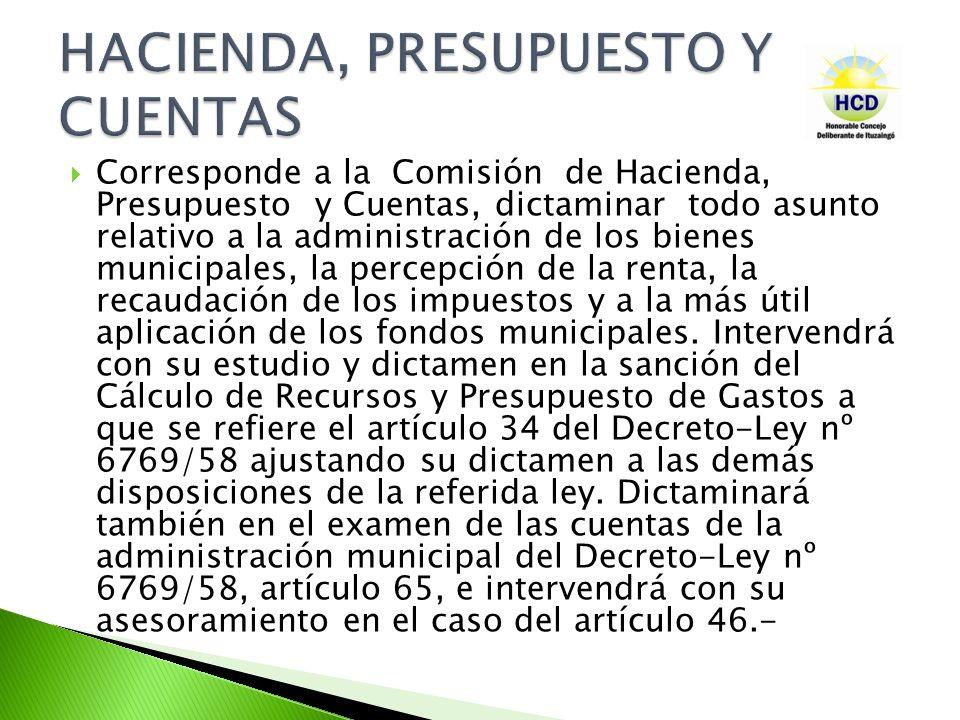 Corresponde a la Comisión de Hacienda, Presupuesto y Cuentas, dictaminar todo asunto relativo a la administración de los bienes municipales, la percep