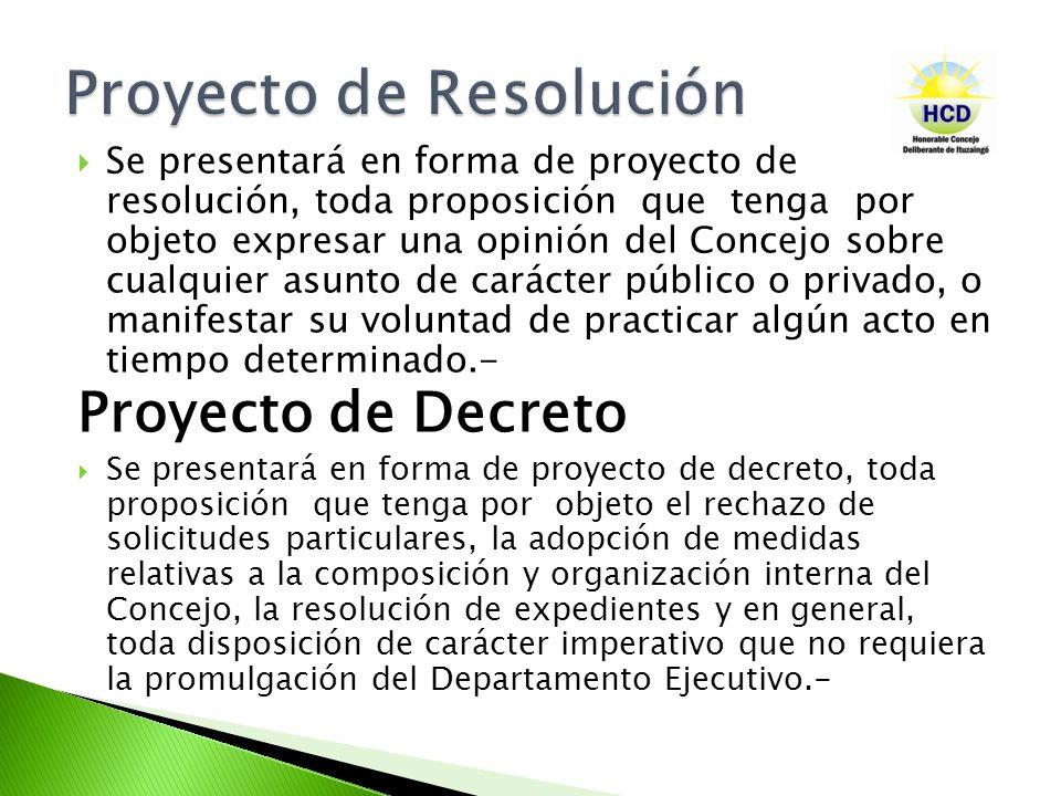 Se presentará en forma de proyecto de resolución, toda proposición que tenga por objeto expresar una opinión del Concejo sobre cualquier asunto de car