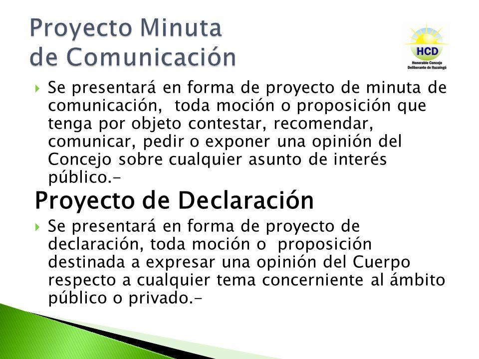 Se presentará en forma de proyecto de minuta de comunicación, toda moción o proposición que tenga por objeto contestar, recomendar, comunicar, pedir o