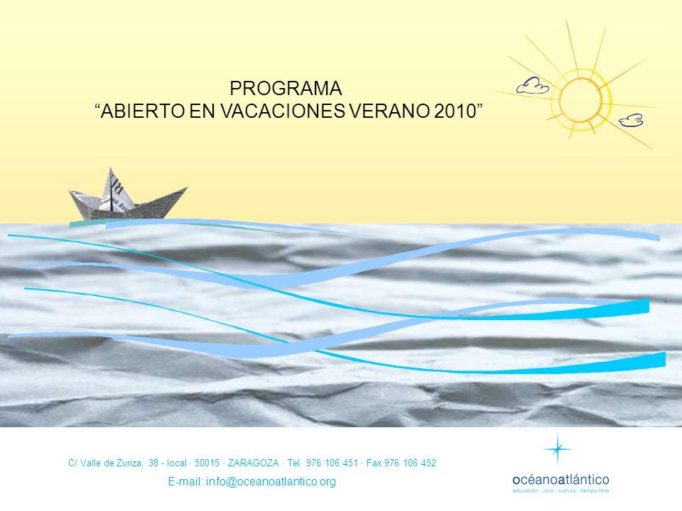 PROGRAMA ABIERTO EN VACACIONES VERANO 2010 C/ Valle de Zuriza, 38 - local · 50015 · ZARAGOZA · Tel. 976 106 451 · Fax 976 106 452 E-mail: info@oceanoa