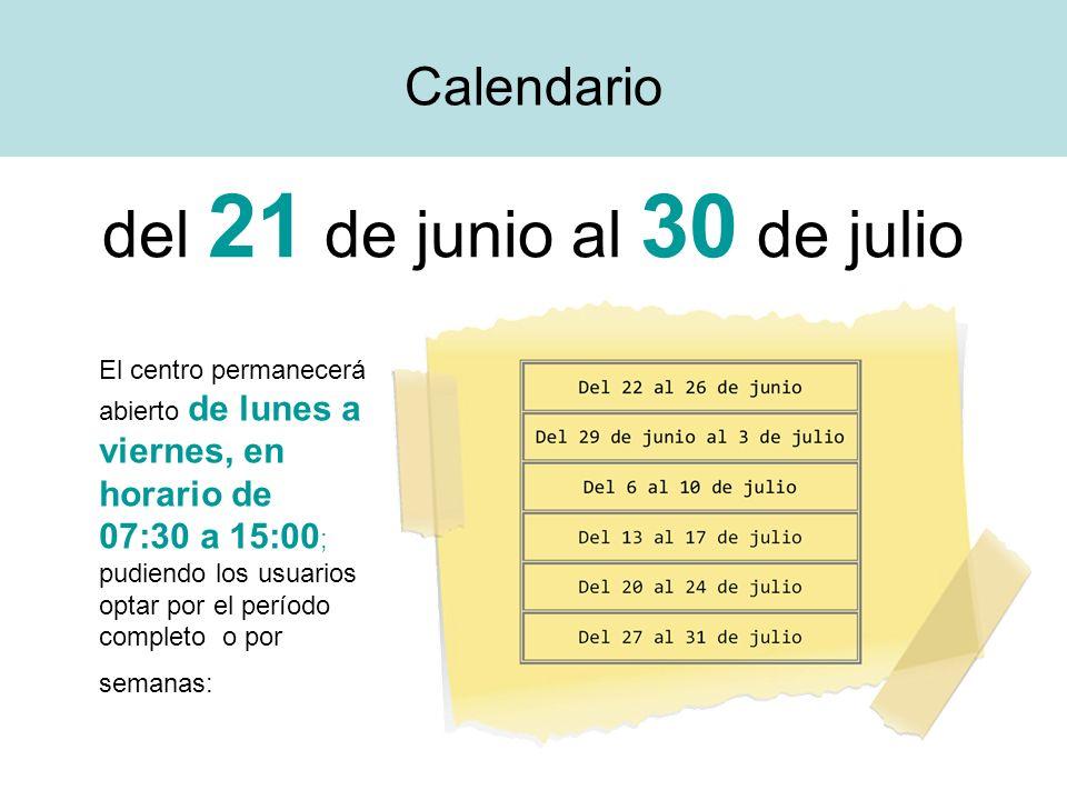 Calendario del 21 de junio al 30 de julio El centro permanecerá abierto de lunes a viernes, en horario de 07:30 a 15:00 ; pudiendo los usuarios optar
