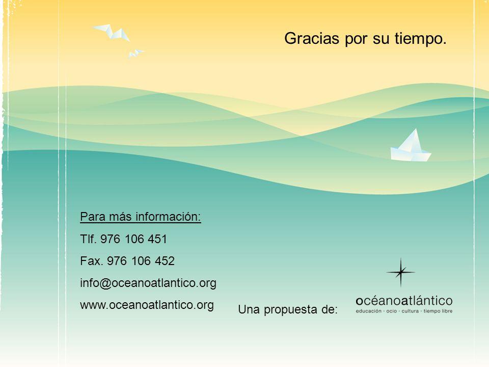 Una propuesta de: Gracias por su tiempo. Para más información: Tlf. 976 106 451 Fax. 976 106 452 info@oceanoatlantico.org www.oceanoatlantico.org