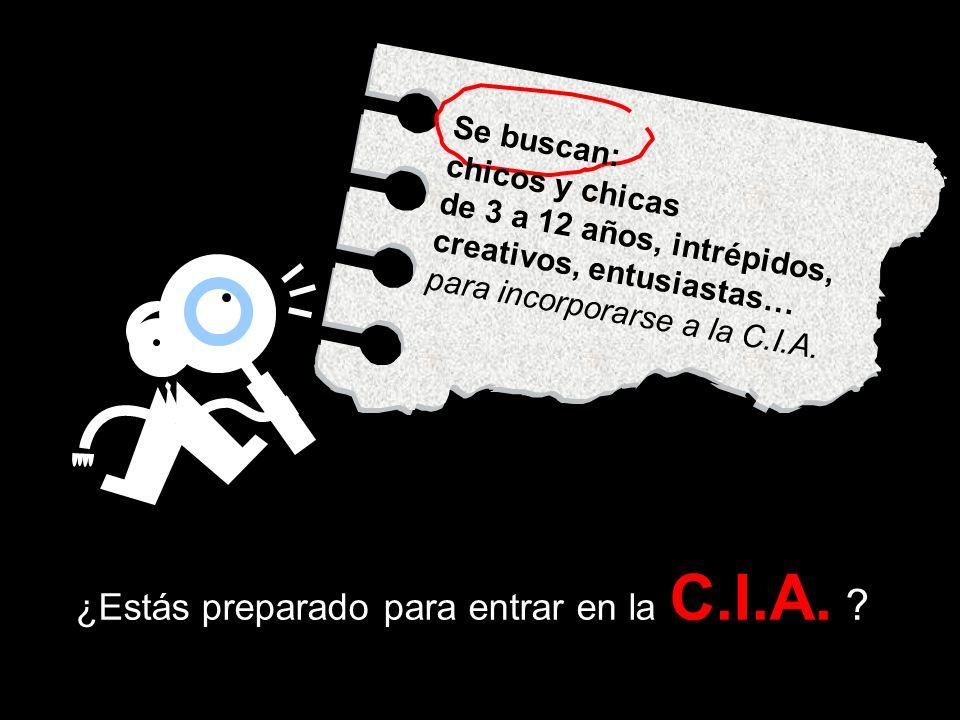 ¿Estás preparado para entrar en la C.I.A. ? Se buscan: chicos y chicas de 3 a 12 años, intrépidos, creativos, entusiastas… para incorporarse a la C.I.
