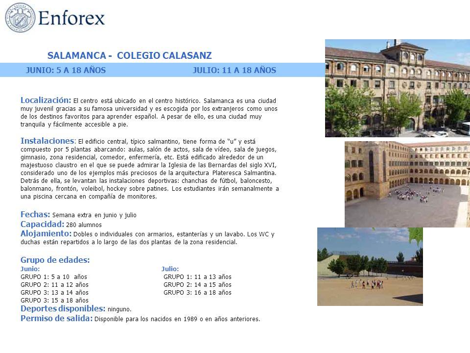 SALAMANCA - COLEGIO CALASANZ Localización: El centro está ubicado en el centro histórico. Salamanca es una ciudad muy juvenil gracias a su famosa univ
