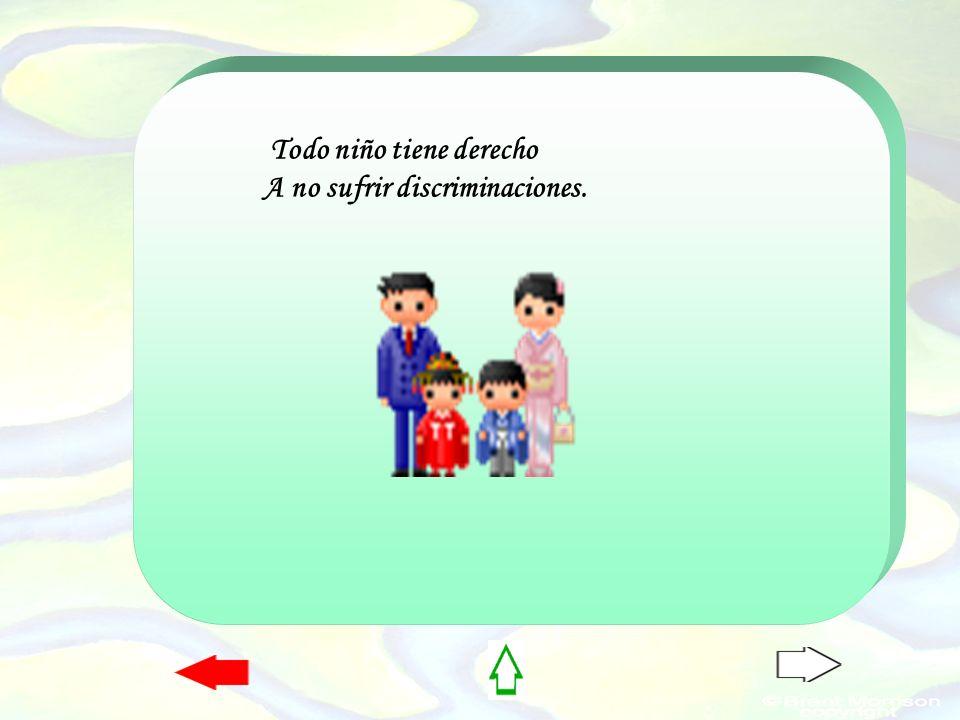 Todo niño tiene derecho A no sufrir discriminaciones.