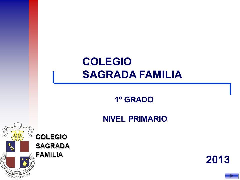 COLEGIOSAGRADAFAMILIA AUTORIDADES: Director General: MARIO BERNABEY Director del Nivel: LUIS BENAVIDES Vice-Directora: MARISOL ALBERIO (Licencia) CLELIA CABANELAS ( Suplente) Vice-Director: JAVIER CHIAPPARO Secretaria: CLELIA CABANELAS (Licencia) PAULA CATALANO (Suplente) COORDINADORES Coordinadora de Inglés: BEATRÍZ SANTOS Coordinador de Deportes: LUIS PABLO ACCAPUTO Coordinador de Pastoral: MÓNICA GRANDINETTI Coordinadora de Arte: PAULA LEANZA Coordinador de Informática DOCENTES 1° GRADO Sección A: CECILIA LOSADA Sección B: ROSANA URSO Auxiliar: VANESA EL RASSI