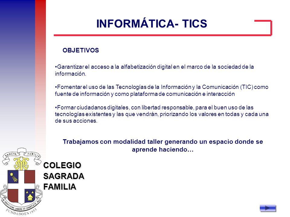 COLEGIOSAGRADAFAMILIA INFORMÁTICA- TICS OBJETIVOS Garantizar el acceso a la alfabetización digital en el marco de la sociedad de la información. Fomen