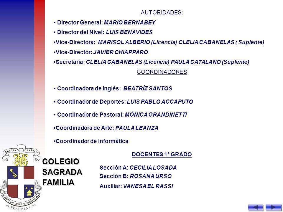 COLEGIOSAGRADAFAMILIA AUTORIDADES: Director General: MARIO BERNABEY Director del Nivel: LUIS BENAVIDES Vice-Directora: MARISOL ALBERIO (Licencia) CLEL