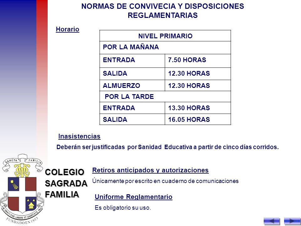 COLEGIOSAGRADAFAMILIA NORMAS DE CONVIVECIA Y DISPOSICIONES REGLAMENTARIAS NIVEL PRIMARIO POR LA MAÑANA ENTRADA7.50 HORAS SALIDA12.30 HORAS ALMUERZO12.