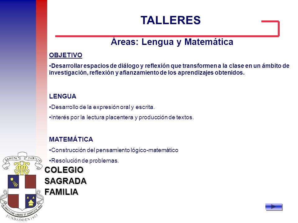 COLEGIOSAGRADAFAMILIA Áreas: Lengua y Matemática OBJETIVO Desarrollar espacios de diálogo y reflexión que transformen a la clase en un ámbito de inves