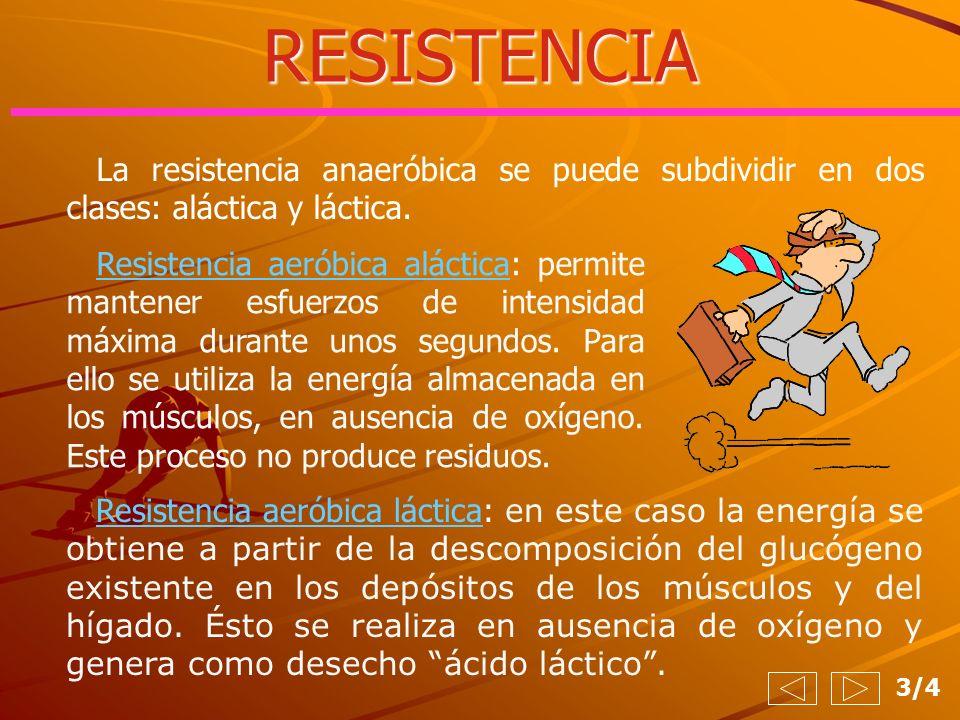 RESISTENCIA Resistencia aeróbica aláctica: permite mantener esfuerzos de intensidad máxima durante unos segundos. Para ello se utiliza la energía alma
