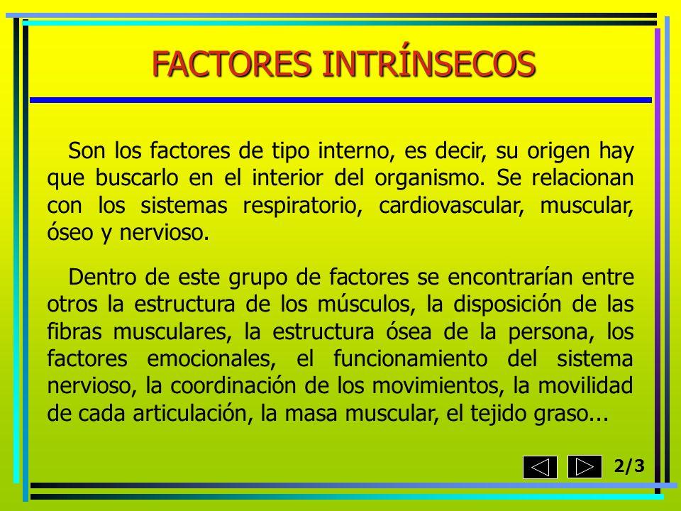 FACTORES INTRÍNSECOS Son los factores de tipo interno, es decir, su origen hay que buscarlo en el interior del organismo. Se relacionan con los sistem