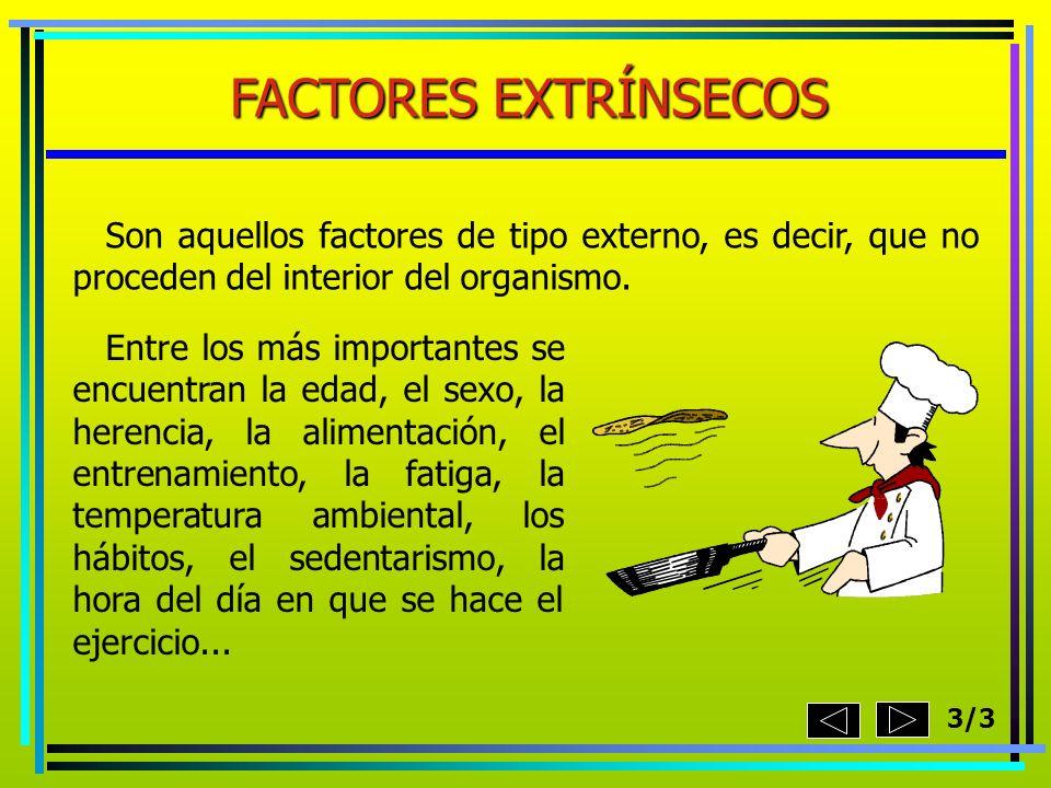 FACTORES EXTRÍNSECOS Son aquellos factores de tipo externo, es decir, que no proceden del interior del organismo. Entre los más importantes se encuent