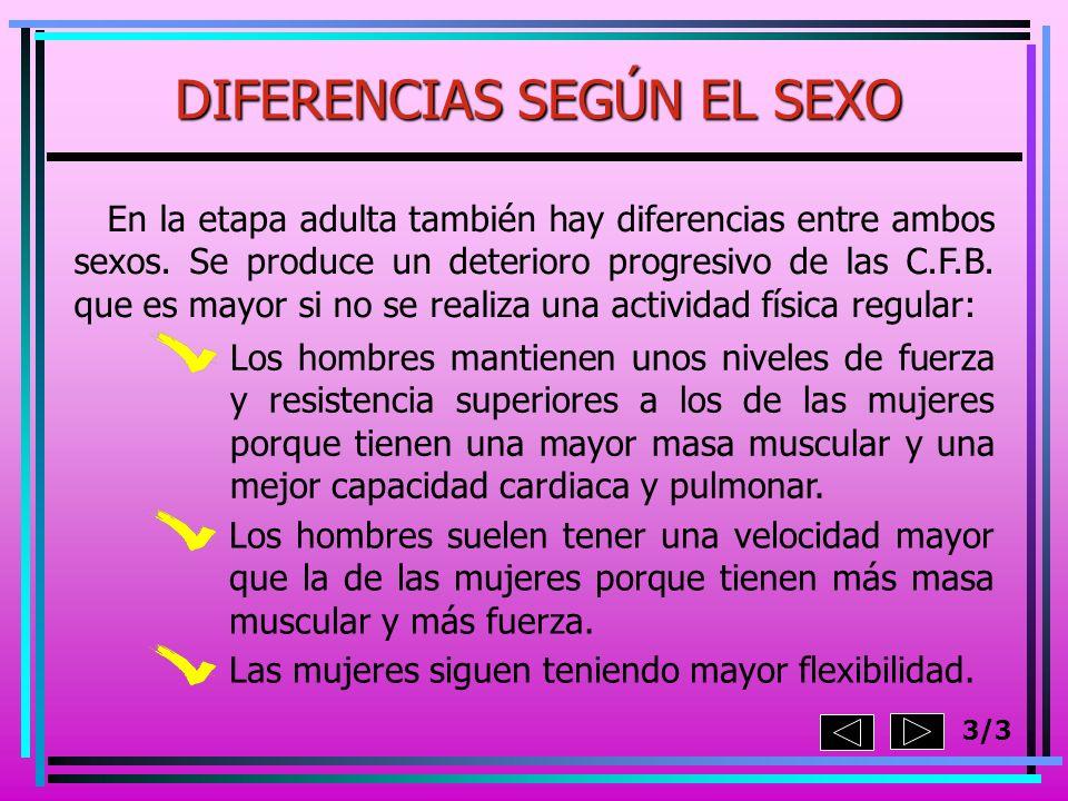 En la etapa adulta también hay diferencias entre ambos sexos. Se produce un deterioro progresivo de las C.F.B. que es mayor si no se realiza una activ