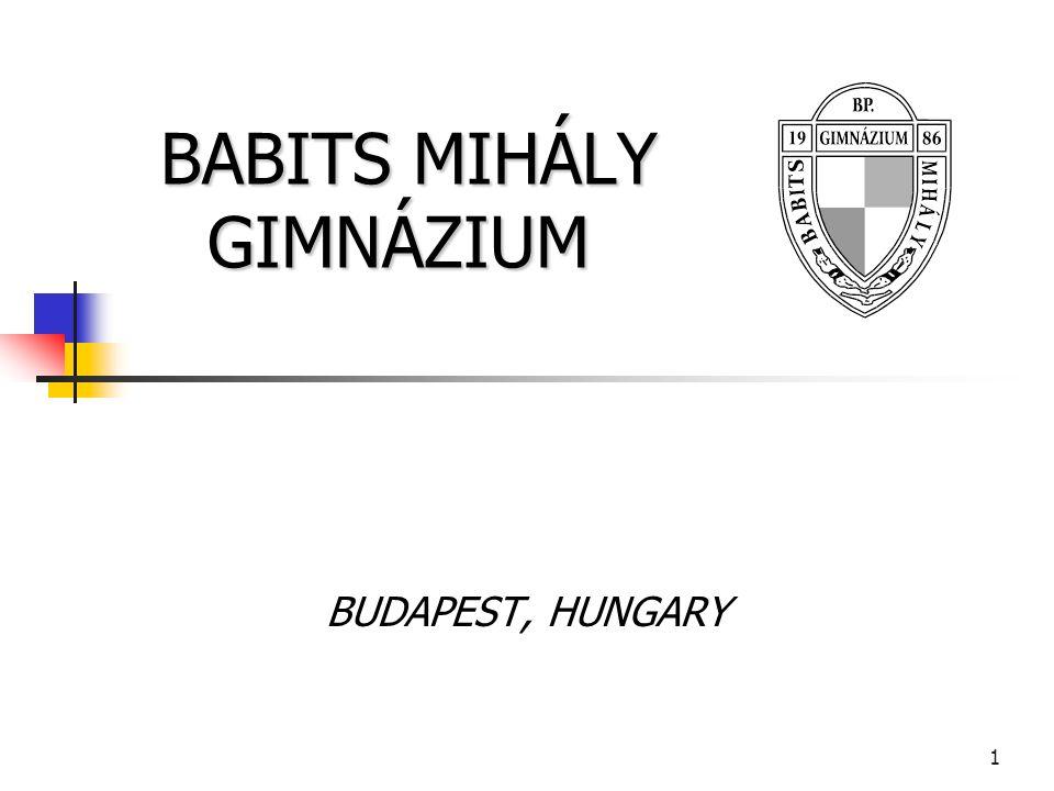 1 BABITS MIHÁLY GIMNÁZIUM BABITS MIHÁLY GIMNÁZIUM BUDAPEST, HUNGARY