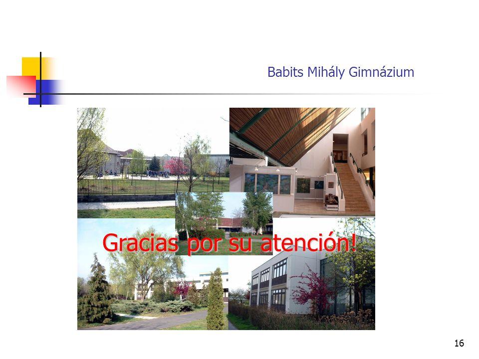 16 Babits Mihály Gimnázium Gracias por su atención! Gracias por su atención!