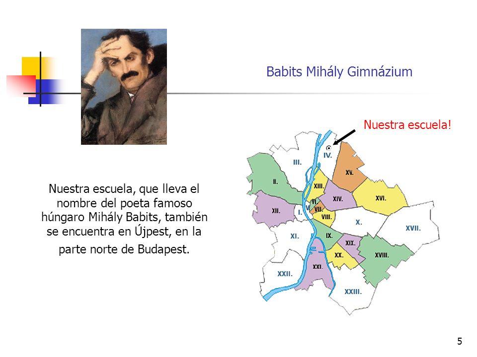 5 Nuestra escuela, que lleva el nombre del poeta famoso húngaro Mihály Babits, también se encuentra en Újpest, en la parte norte de Budapest.
