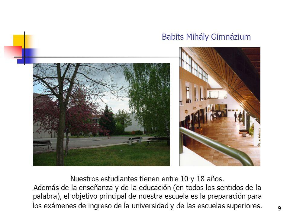 9 Babits Mihály Gimnázium Nuestros estudiantes tienen entre 10 y 18 años.