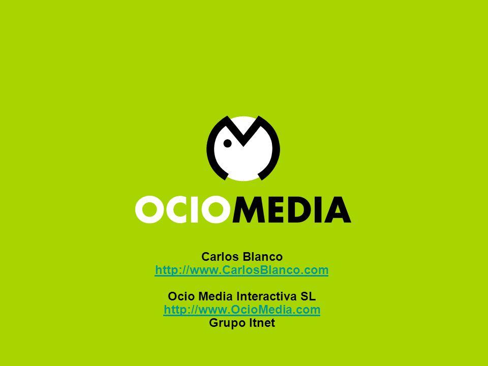 Red de Blogs Ocio Media Carlos Blanco http://www.CarlosBlanco.com Ocio Media Interactiva SL http://www.OcioMedia.com Grupo Itnet http://www.CarlosBlanco.com http://www.OcioMedia.com
