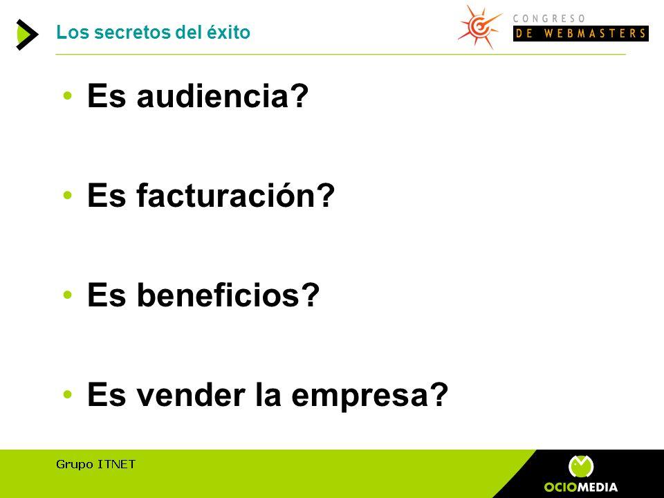 Los secretos del éxito Es audiencia? Es facturación? Es beneficios? Es vender la empresa?