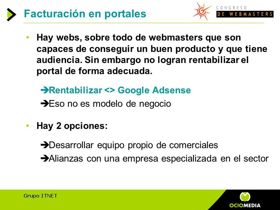 Facturación en portales Hay webs, sobre todo de webmasters que son capaces de conseguir un buen producto y que tiene audiencia.