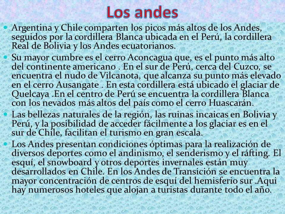 Argentina y Chile comparten los picos más altos de los Andes, seguidos por la cordillera Blanca ubicada en el Perú, la cordillera Real de Bolivia y los Andes ecuatorianos.