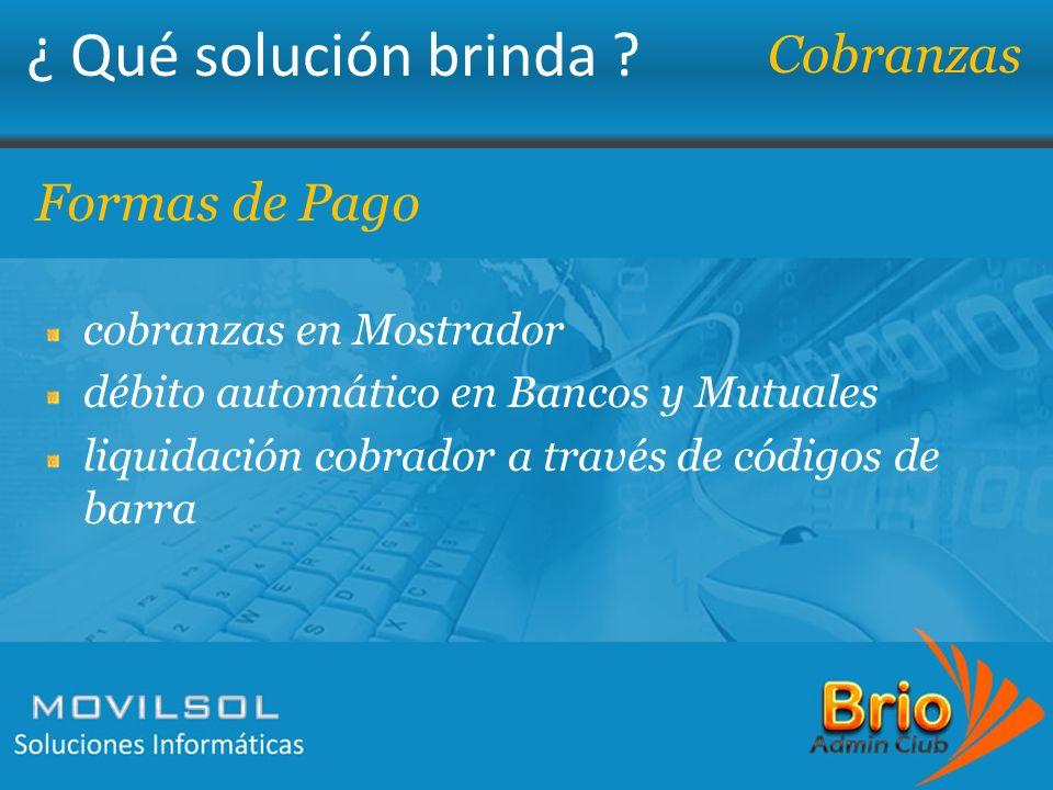 ¿ Qué solución brinda ? Cobranzas Formas de Pago cobranzas en Mostrador débito automático en Bancos y Mutuales liquidación cobrador a través de código