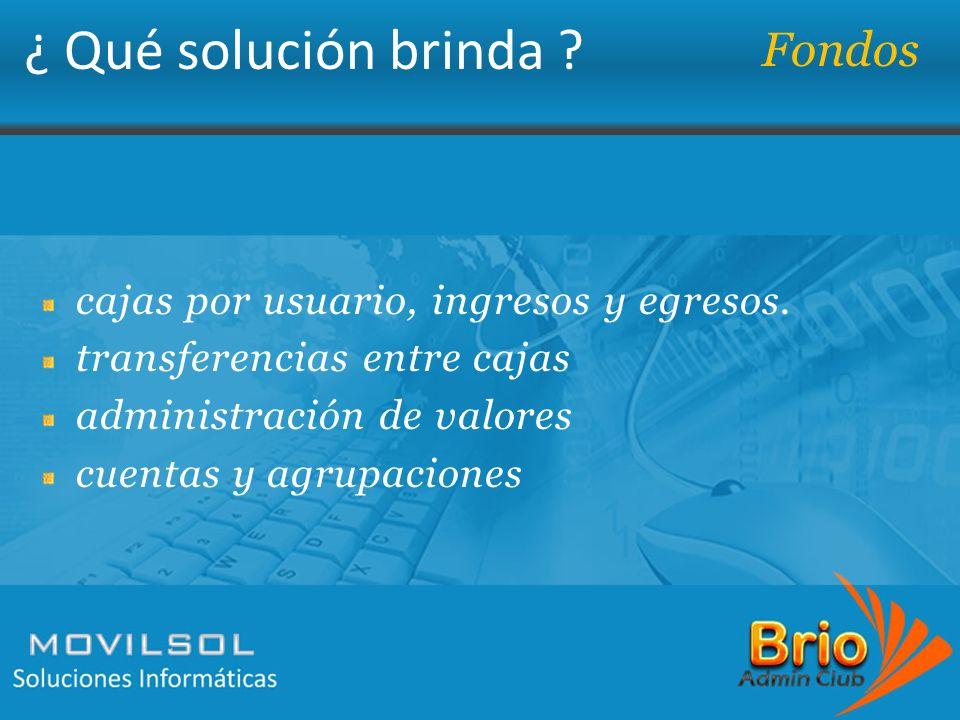 ¿ Qué solución brinda ? Fondos cajas por usuario, ingresos y egresos. transferencias entre cajas administración de valores cuentas y agrupaciones