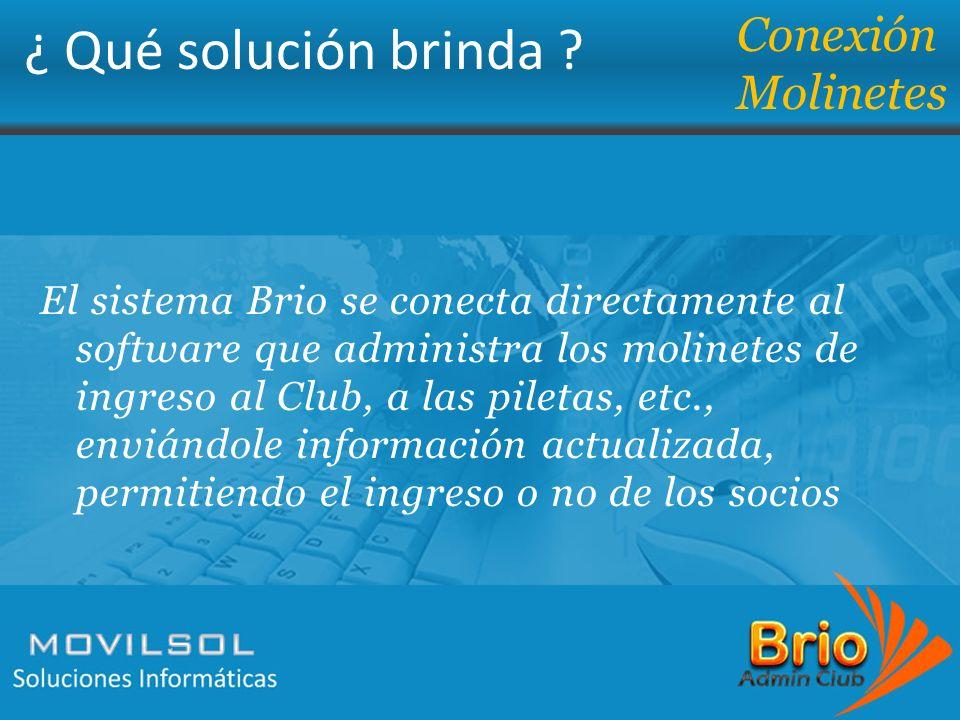 ¿ Qué solución brinda ? Conexión Molinetes El sistema Brio se conecta directamente al software que administra los molinetes de ingreso al Club, a las