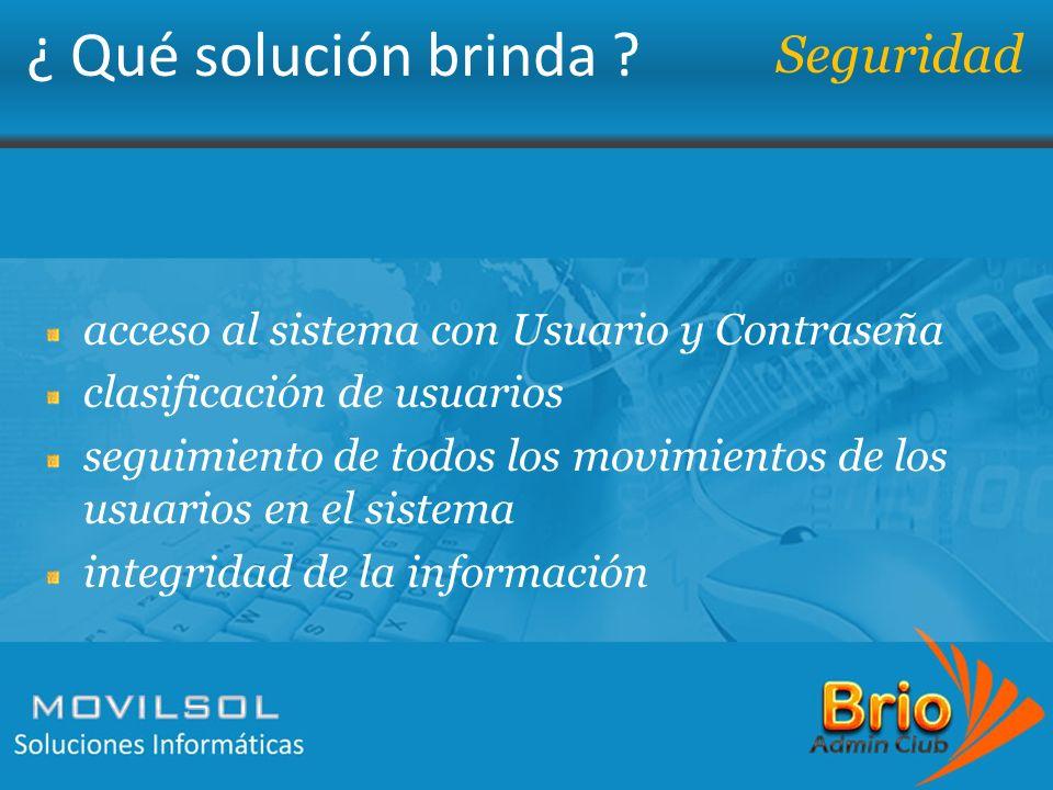 ¿ Qué solución brinda ? Seguridad acceso al sistema con Usuario y Contraseña clasificación de usuarios seguimiento de todos los movimientos de los usu