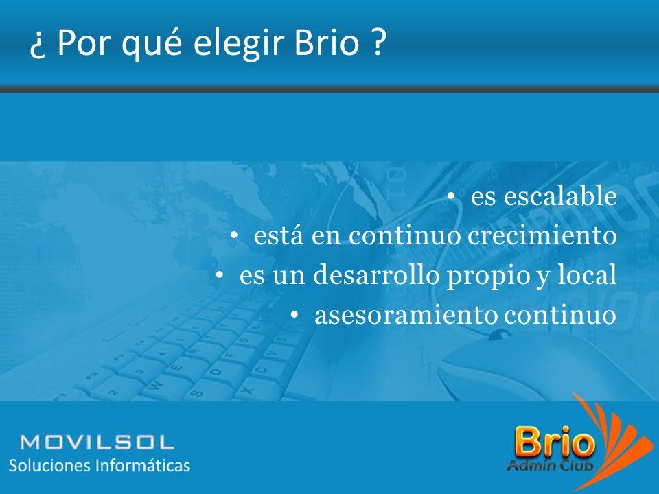 ¿ Por q ué Brio ? es escalable está en continuo crecimiento es un desarrollo propio y local asesoramiento continuo ¿ Por qué elegir Brio ?
