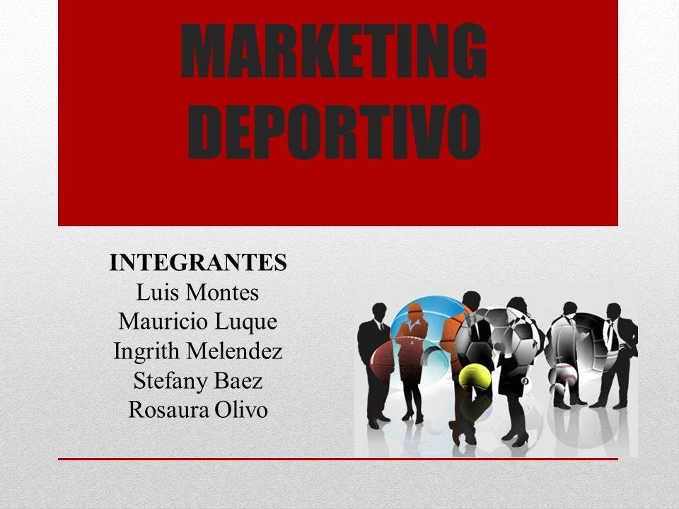 MARKETING DEPORTIVO INTEGRANTES Luis Montes Mauricio Luque Ingrith Melendez Stefany Baez Rosaura Olivo