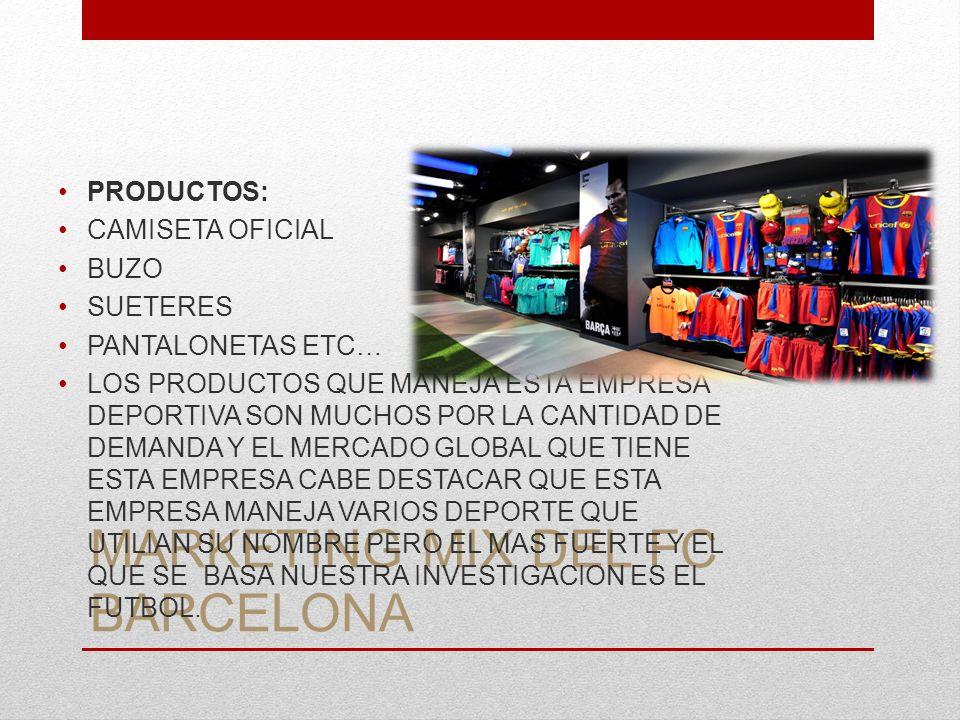 MARKETING MIX DEL FC BARCELONA PRODUCTOS: CAMISETA OFICIAL BUZO SUETERES PANTALONETAS ETC… LOS PRODUCTOS QUE MANEJA ESTA EMPRESA DEPORTIVA SON MUCHOS