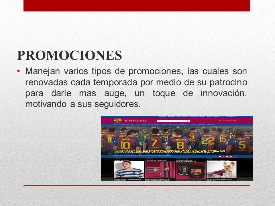 PROMOCIONES Manejan varios tipos de promociones, las cuales son renovadas cada temporada por medio de su patrocino para darle mas auge, un toque de in
