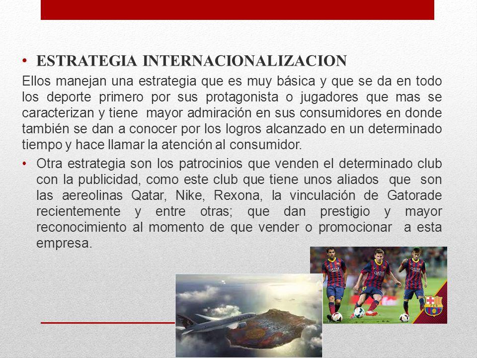 ESTRATEGIA INTERNACIONALIZACION Ellos manejan una estrategia que es muy básica y que se da en todo los deporte primero por sus protagonista o jugadore