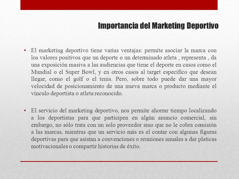 Importancia del Marketing Deportivo El marketing deportivo tiene varias ventajas: permite asociar la marca con los valores positivos que un deporte o