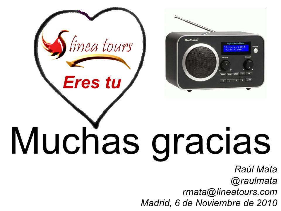 Muchas gracias Raúl Mata @raulmata rmata@lineatours.com Madrid, 6 de Noviembre de 2010 Eres tu
