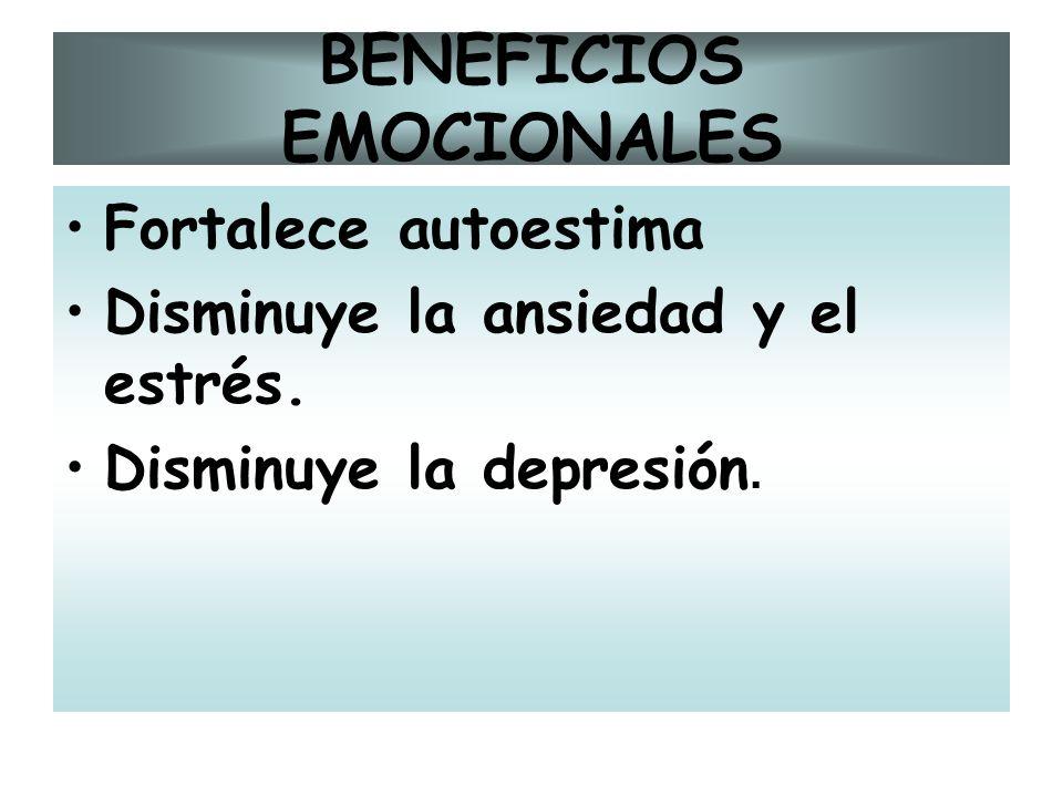 BENEFICIOS EMOCIONALES Fortalece autoestima Disminuye la ansiedad y el estrés. Disminuye la depresión.