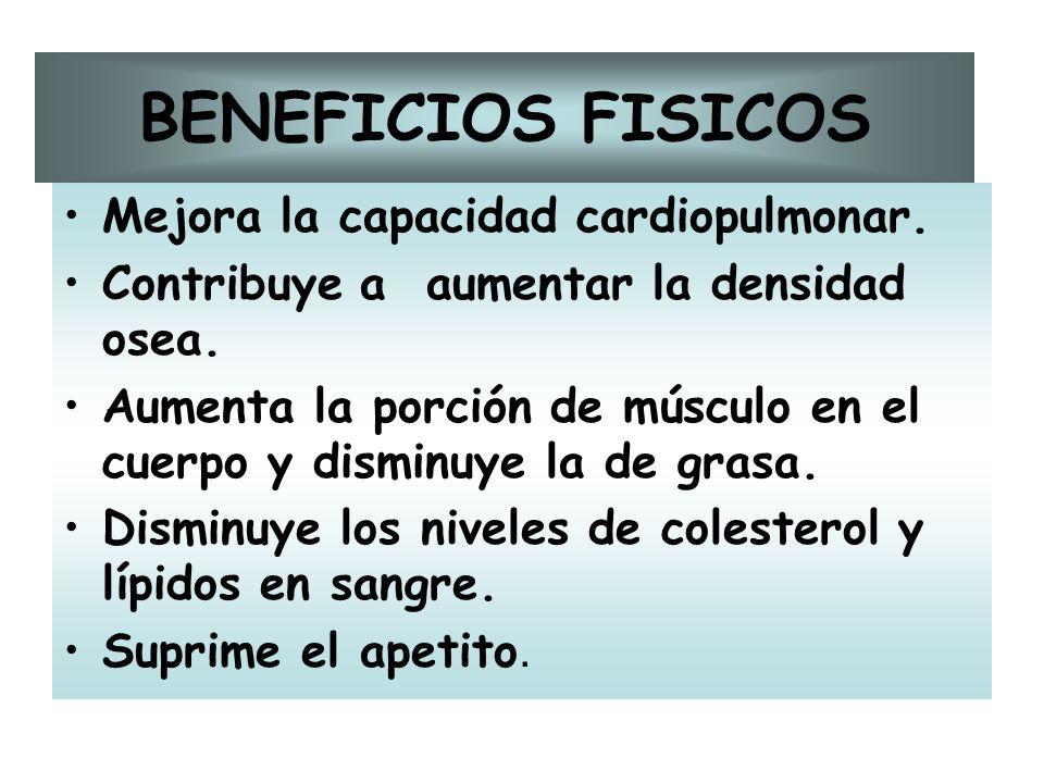 BENEFICIOS FISICOS Mejora la capacidad cardiopulmonar. Contribuye a aumentar la densidad osea. Aumenta la porción de músculo en el cuerpo y disminuye