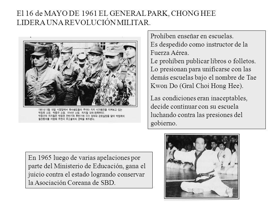 El 16 de MAYO DE 1961 EL GENERAL PARK, CHONG HEE LIDERA UNA REVOLUCIÓN MILITAR. Prohíben enseñar en escuelas. Es despedido como instructor de la Fuerz
