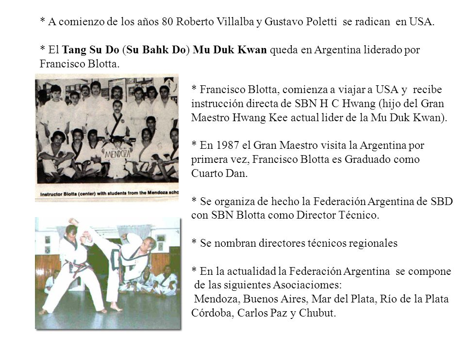 * A comienzo de los años 80 Roberto Villalba y Gustavo Poletti se radican en USA. * El Tang Su Do (Su Bahk Do) Mu Duk Kwan queda en Argentina liderado