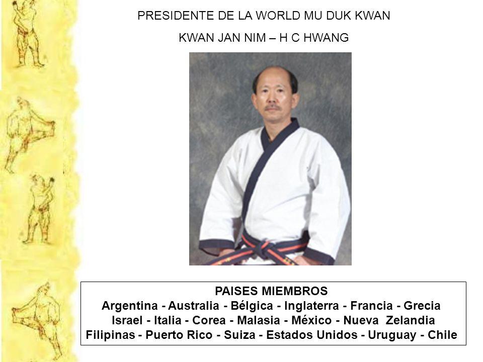 PRESIDENTE DE LA WORLD MU DUK KWAN KWAN JAN NIM – H C HWANG PAISES MIEMBROS Argentina - Australia - Bélgica - Inglaterra - Francia - Grecia Israel - I