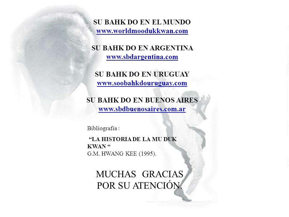 MUCHAS GRACIAS POR SU ATENCIÓN. SU BAHK DO EN EL MUNDO www.worldmoodukkwan.com www.worldmoodukkwan.com SU BAHK DO EN ARGENTINA www.sbdargentina.com ww